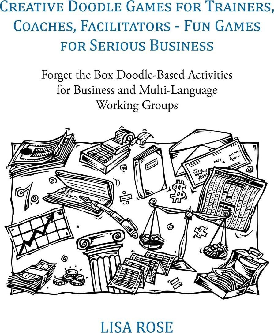 Creative Doodle Games for Trainers, Coaches, Facilitators - Fun Games for Serious Business. Forget the Box Doodle-Based Activities for Business and Multi-Language Working Groups
