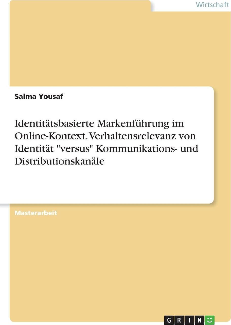 Identitatsbasierte Markenfuhrung im Online-Kontext. Verhaltensrelevanz von Identitat  `versus` Kommunikations- und Distributionskanale
