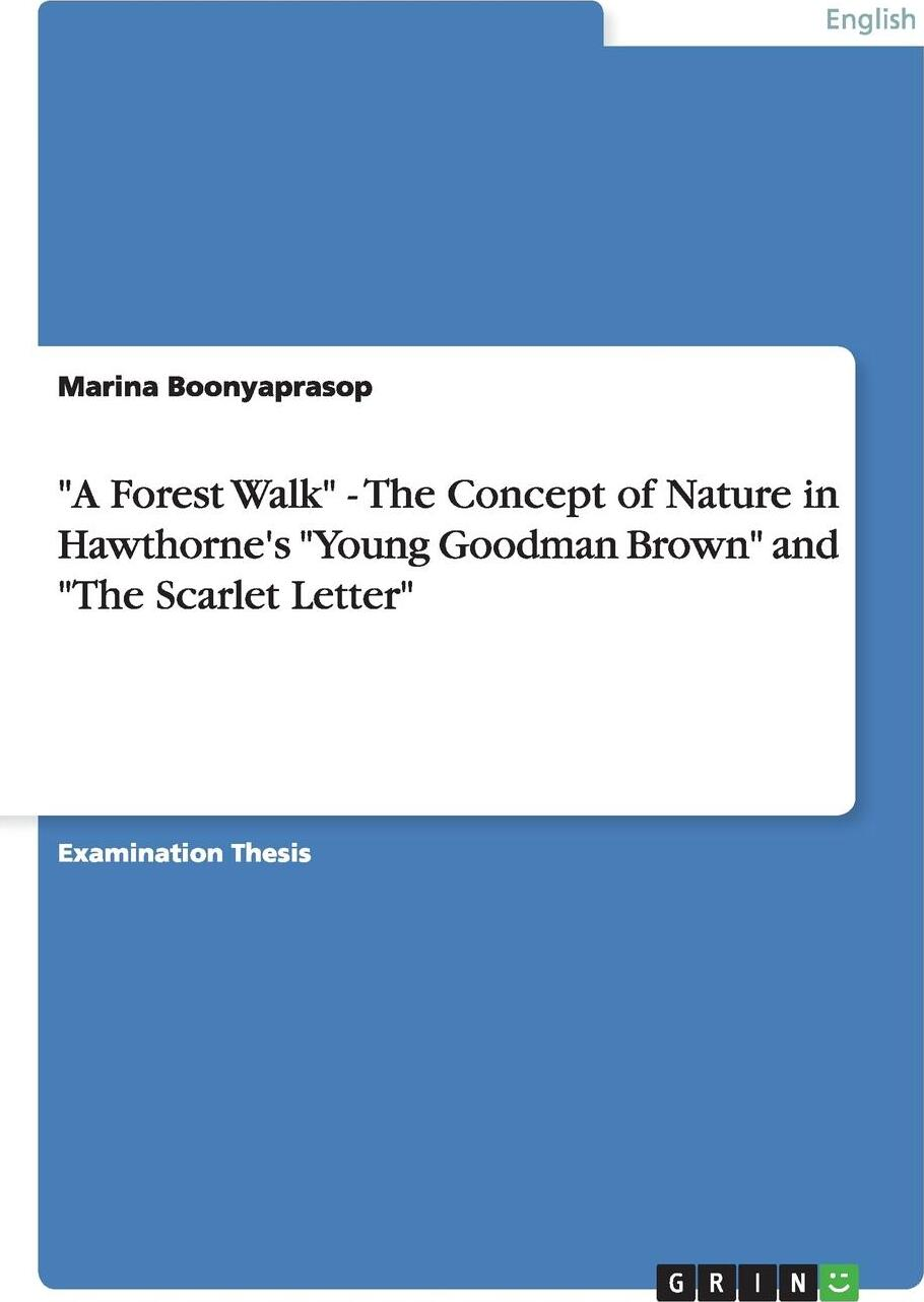 """Marina Boonyaprasop. """"A Forest Walk"""" - The Concept of Nature in Hawthorne's """"Young Goodman Brown"""" and """"The Scarlet Letter"""""""