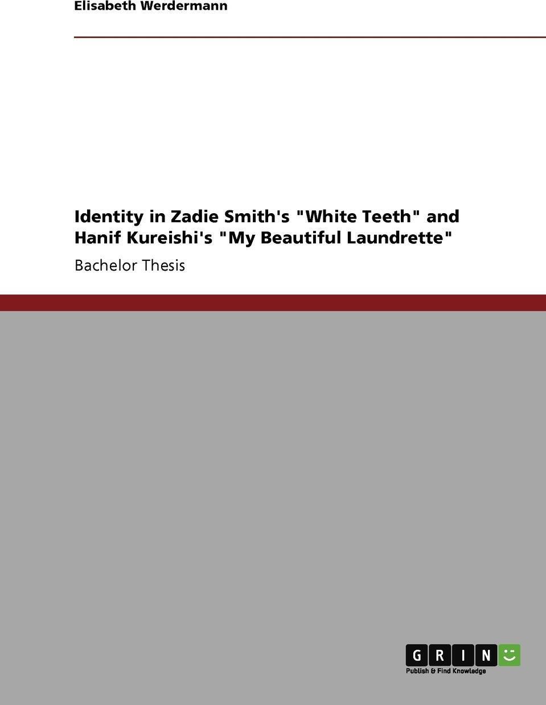 Identity in Zadie Smith`s `White Teeth` and Hanif Kureishi`s `My Beautiful Laundrette`. Elisabeth Werdermann