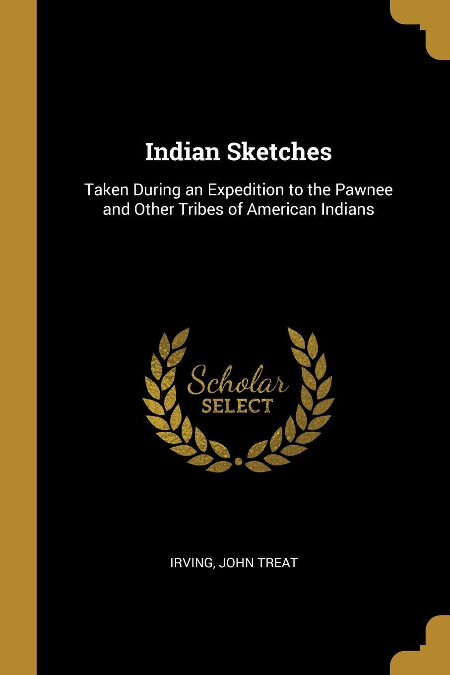 Indian Sketches. Taken During an Expedition to the Pawnee and Other Tribes of American Indians