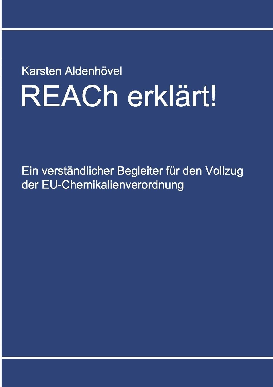 REACh erklart!. Karsten Aldenh?vel