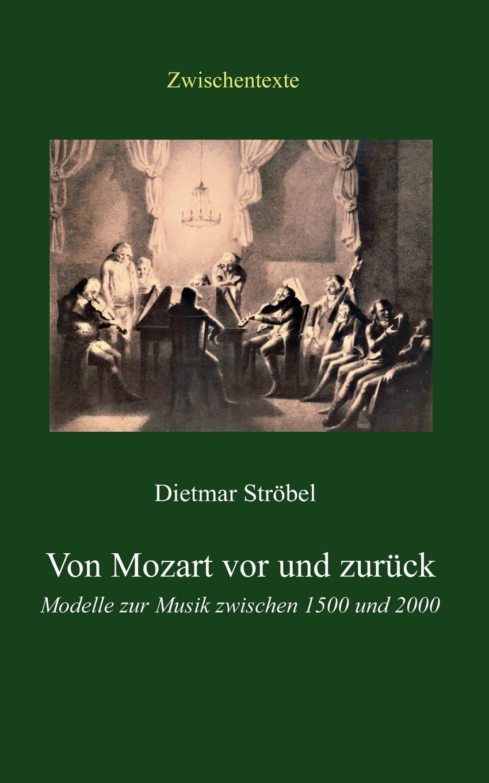 Dietmar Ströbel. Von Mozart vor und zuruck