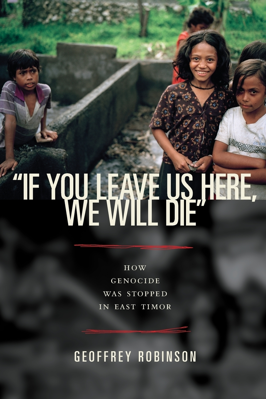 """Geoffrey B. Robinson. """"If You Leave Us Here, We Will Die"""". How Genocide Was Stopped in East Timor"""
