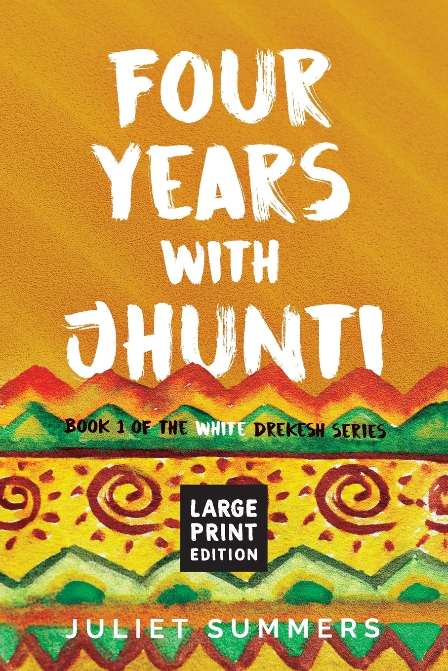 Juliet Summers. Four Years with Jhunti. Large Print Edition