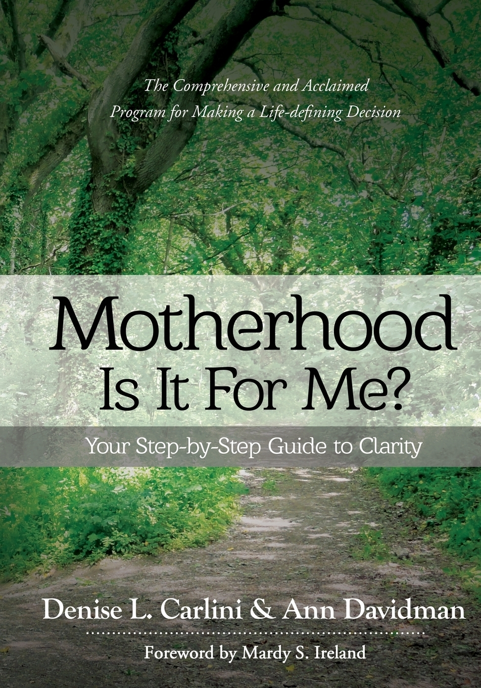 Denise L Carlini, Ann Davidman MOTHERHOOD - IS IT FOR ME?. Your Step-by-Step Guide to Clarity