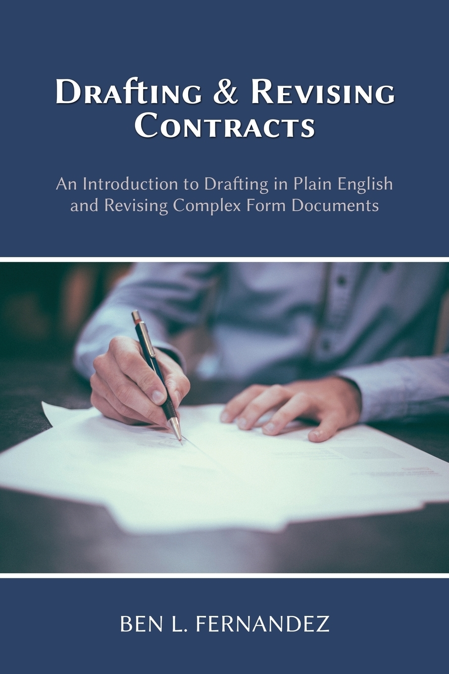 Ben L. Fernandez Drafting and Revising Contracts. An Introduction to Drafting in Plain English and Revising Complex Form Documents цена 2017