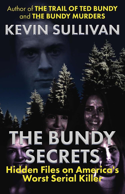Kevin Sullivan The Bundy Secrets. Hidden Files On America's Worst Serial Killer kevin sullivan the bundy secrets hidden files on america s worst serial killer