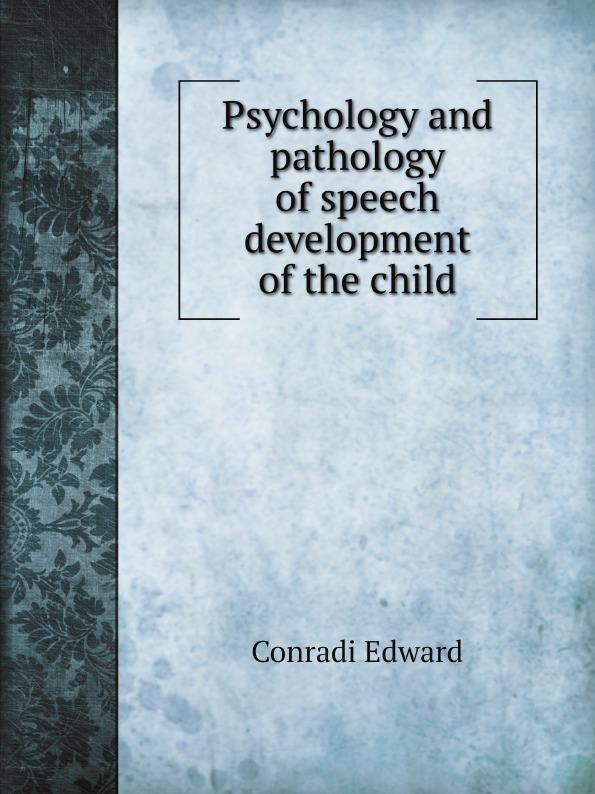 Conradi Edward Psychology and pathology of speech development of the child conradi edward psychology and pathology of speech development of the child