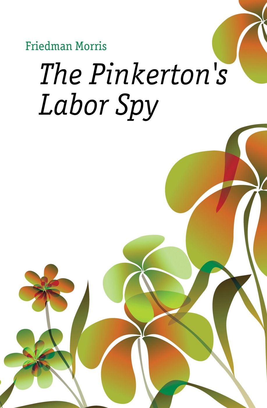 The Pinkerton`s Labor Spy