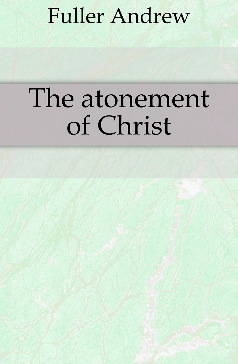 Эндрю Фуллер The atonement of Christ