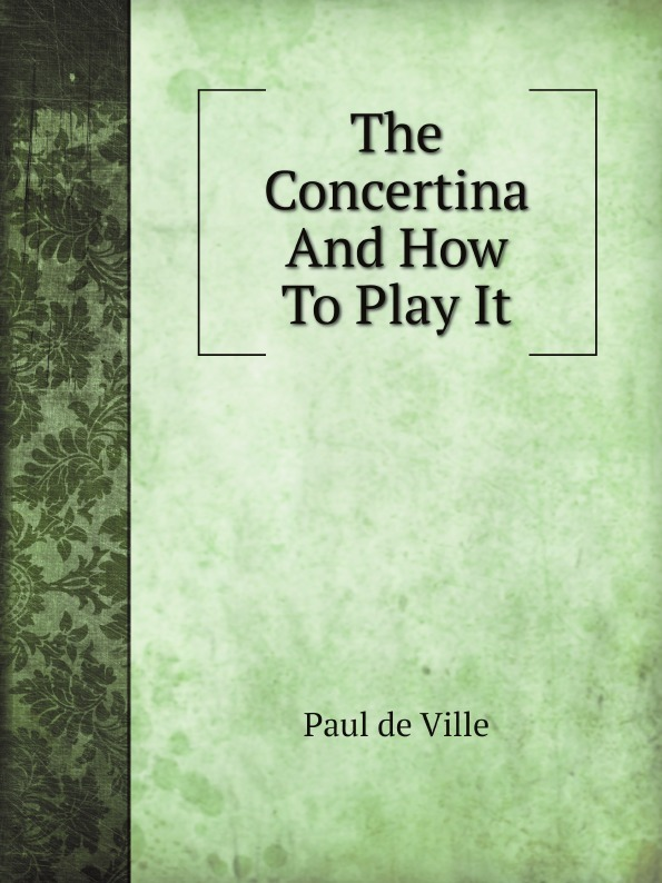 Paul de Ville The Concertina And How To Play It paul de ville the concertina and how to play it