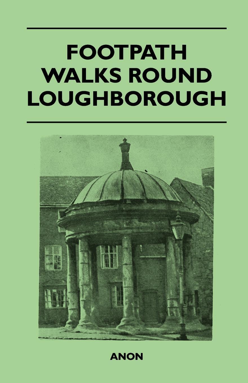 Footpath Walks Round Loughborough. Anon