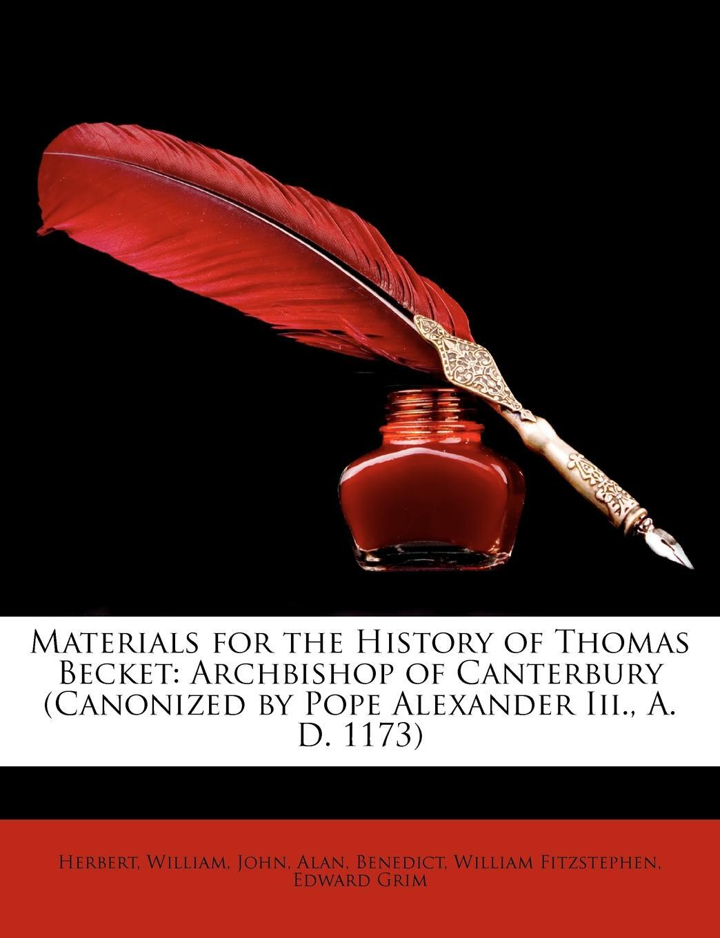 Materials for the History of Thomas Becket. Archbishop of Canterbury (Canonized by Pope Alexander Iii., A. D. 1173)