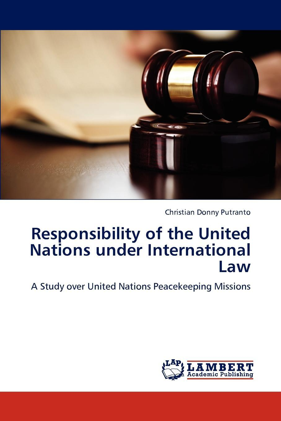 Responsibility of the United Nations under International Law. Christian Donny Putranto