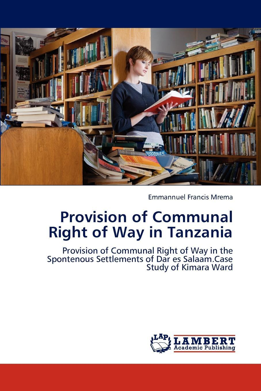 Provision of Communal Right of Way in Tanzania. Emmannuel Francis Mrema