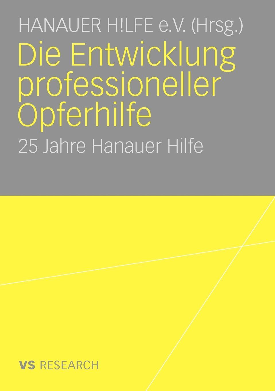 Die Entwicklung Professioneller Opferhilfe. 25 Jahre Hanauer Hilfe.