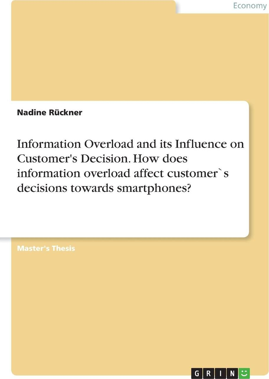 Information Overload and its Influence on Customer's Decision. How does information overload affect customer.s decisions towards smartphones?