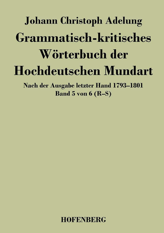 Grammatisch-kritisches Worterbuch der Hochdeutschen Mundart. Johann Christoph Adelung