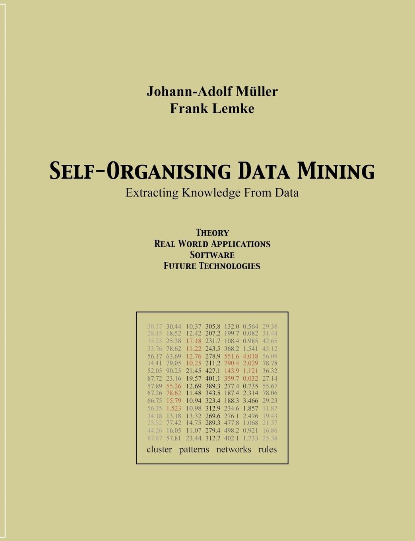 Johann-Adolf Müller, Frank Lemke. Self Organising Data Minig