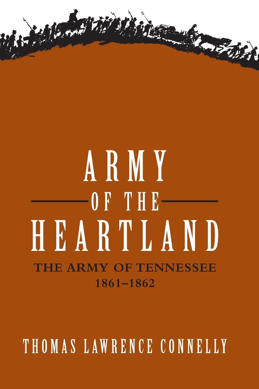 Thomas Lawrence Connelly. Army of the Heartland. The Army of Tennessee, 1861-1862