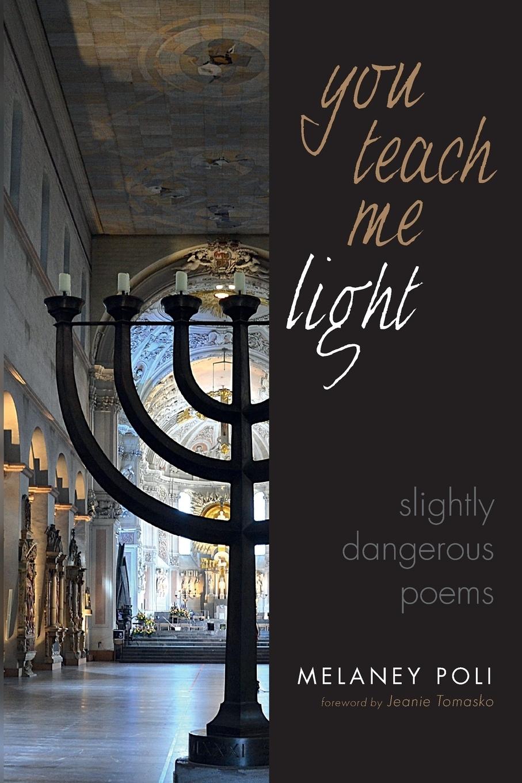 Melaney Poli. You Teach Me Light