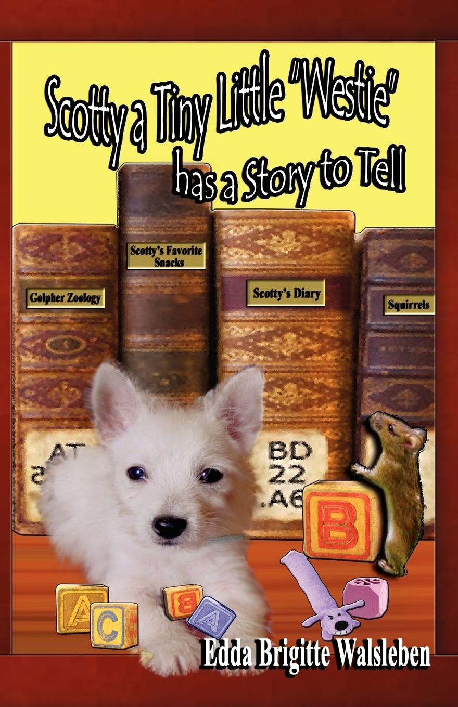 Edda Brigitte Walsleben. Scotty a Tiny Little Westie Has a Story to Tell