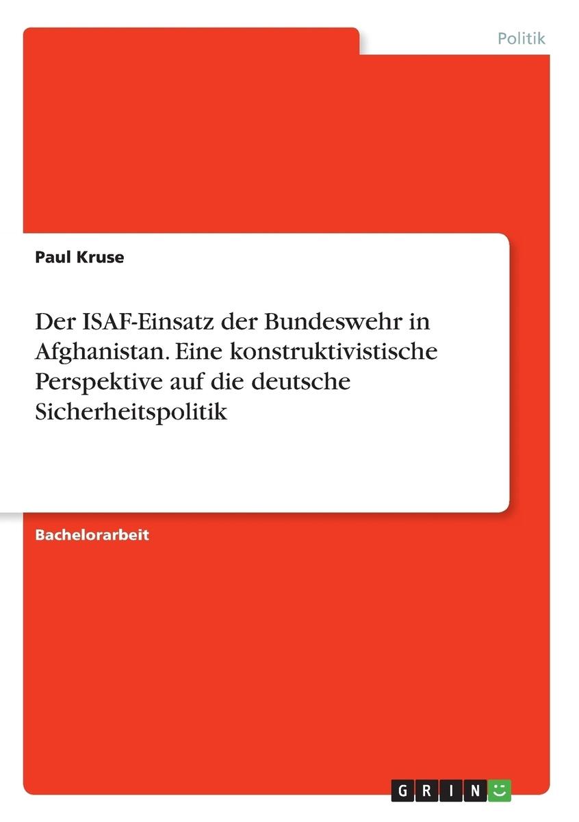 Der ISAF-Einsatz der Bundeswehr in Afghanistan. Eine konstruktivistische Perspektive auf die deutsche #1