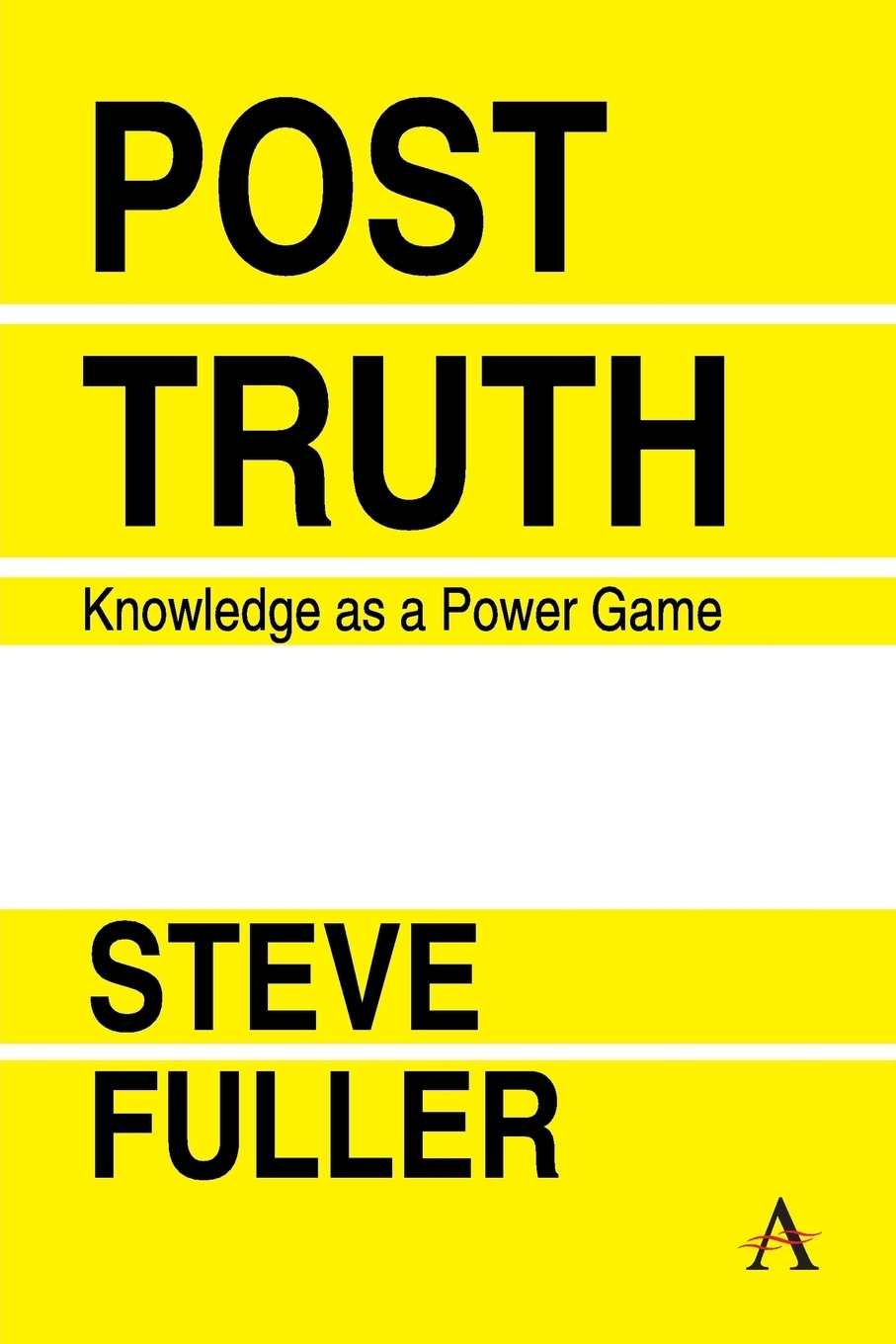 Steve Fuller Post-Truth. Knowledge as a Power Game wilberk trump and a post truth world isbn 9781611805611