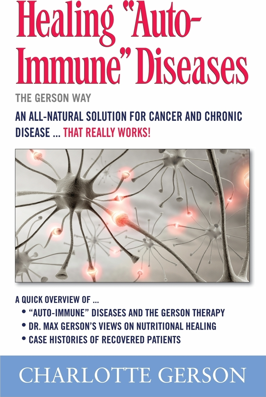 Charlotte Gerson Healing Auto-Immune Diseases. The Way