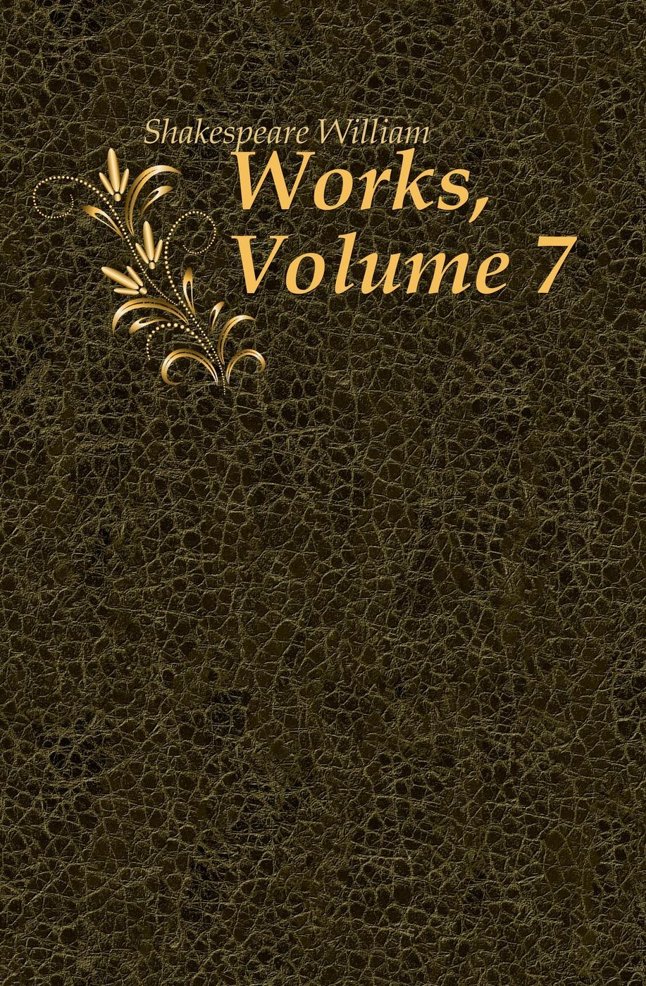 Уильям Шекспир Works, Volume 7