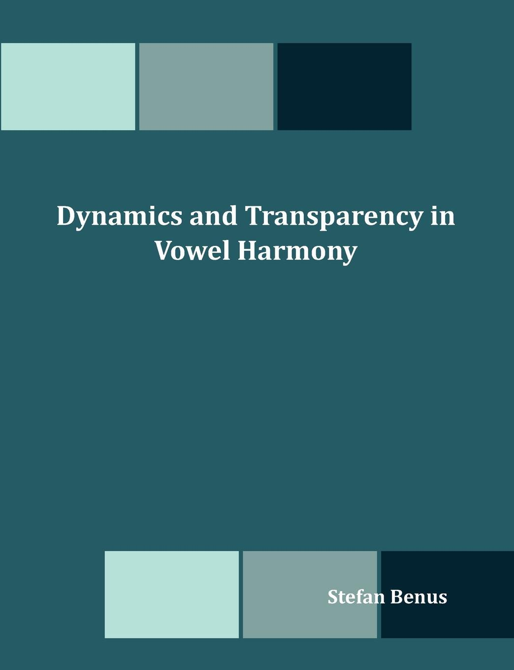 Dynamics and Transparency in Vowel Harmony. Stefan Benus
