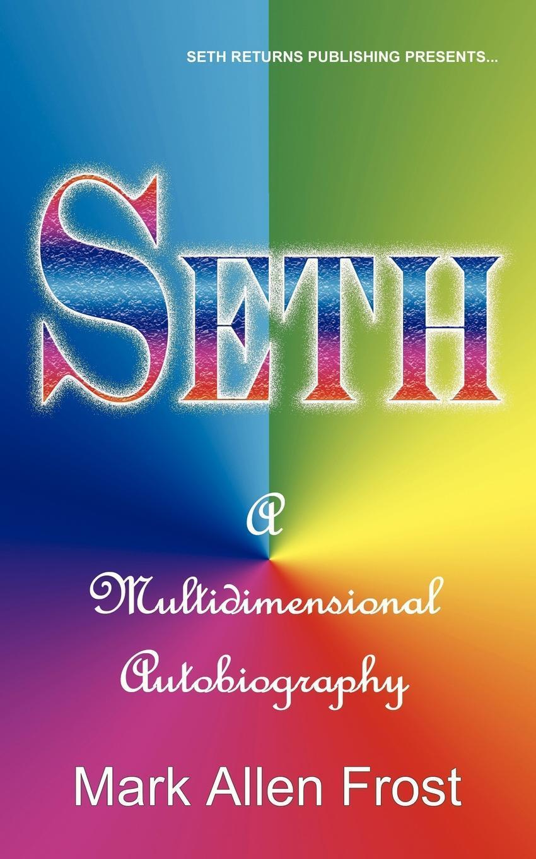 Seth - A Multidimensional Autobiography