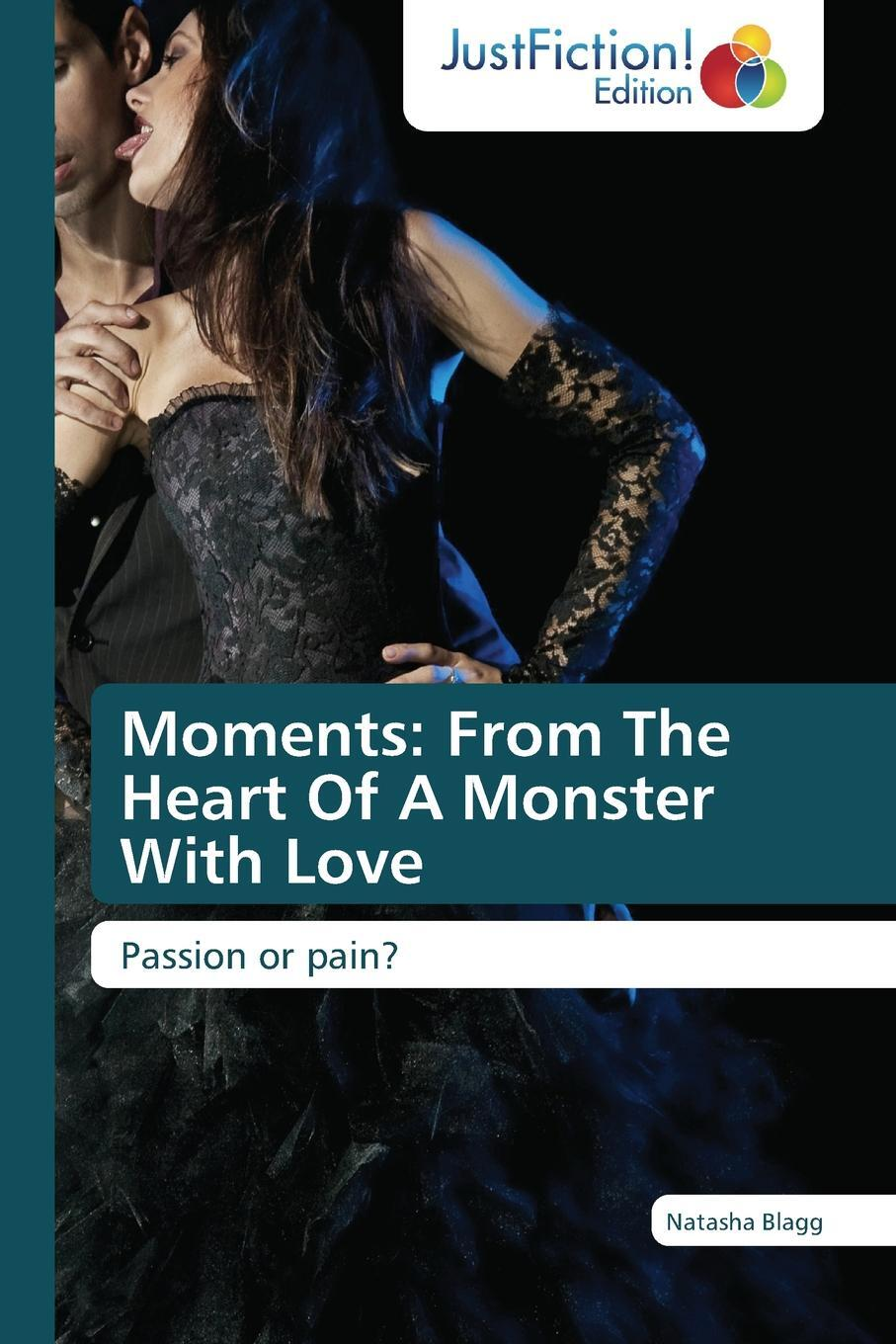 Blagg Natasha. Moments. From The Heart Of A Monster With Love