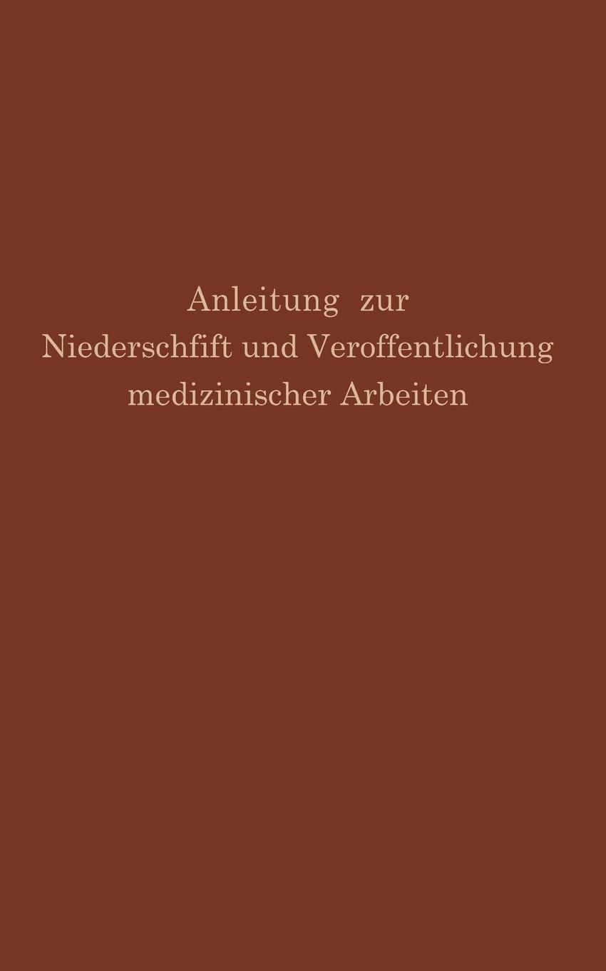 Anleitung zur Niederschrift und Veroffentlichung medizinischer Arbeiten. Bearbeitet unter Zugrundelegung der amerikanischen Ausgabe von The Art and Practice of Medical Writing. G.H. Simmons, M. Fishbein
