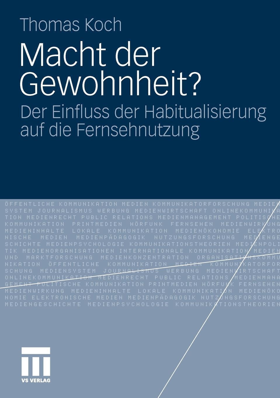 Macht der Gewohnheit?. Der Einfluss der Habitualisierung auf die Fernsehnutzung. Thomas Koch