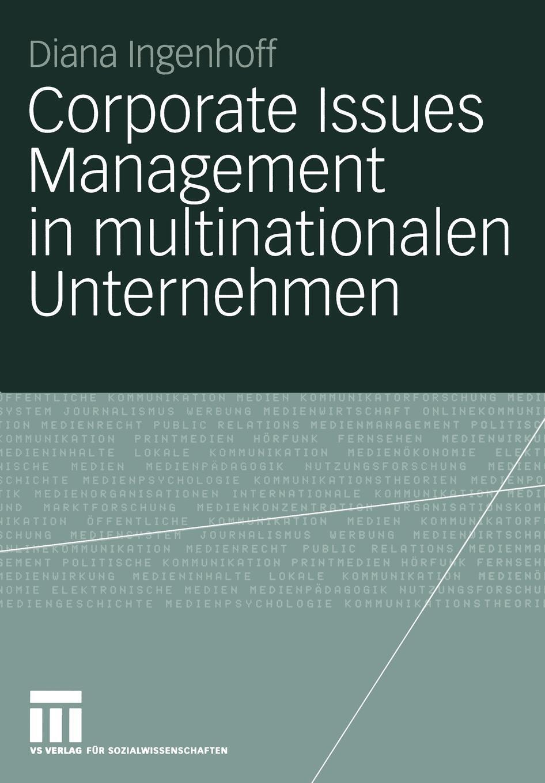 Corporate Issues Management in multinationalen Unternehmen. Eine empirische Studie zu organisationalen Strukturen und Prozessen. Diana Ingenhoff