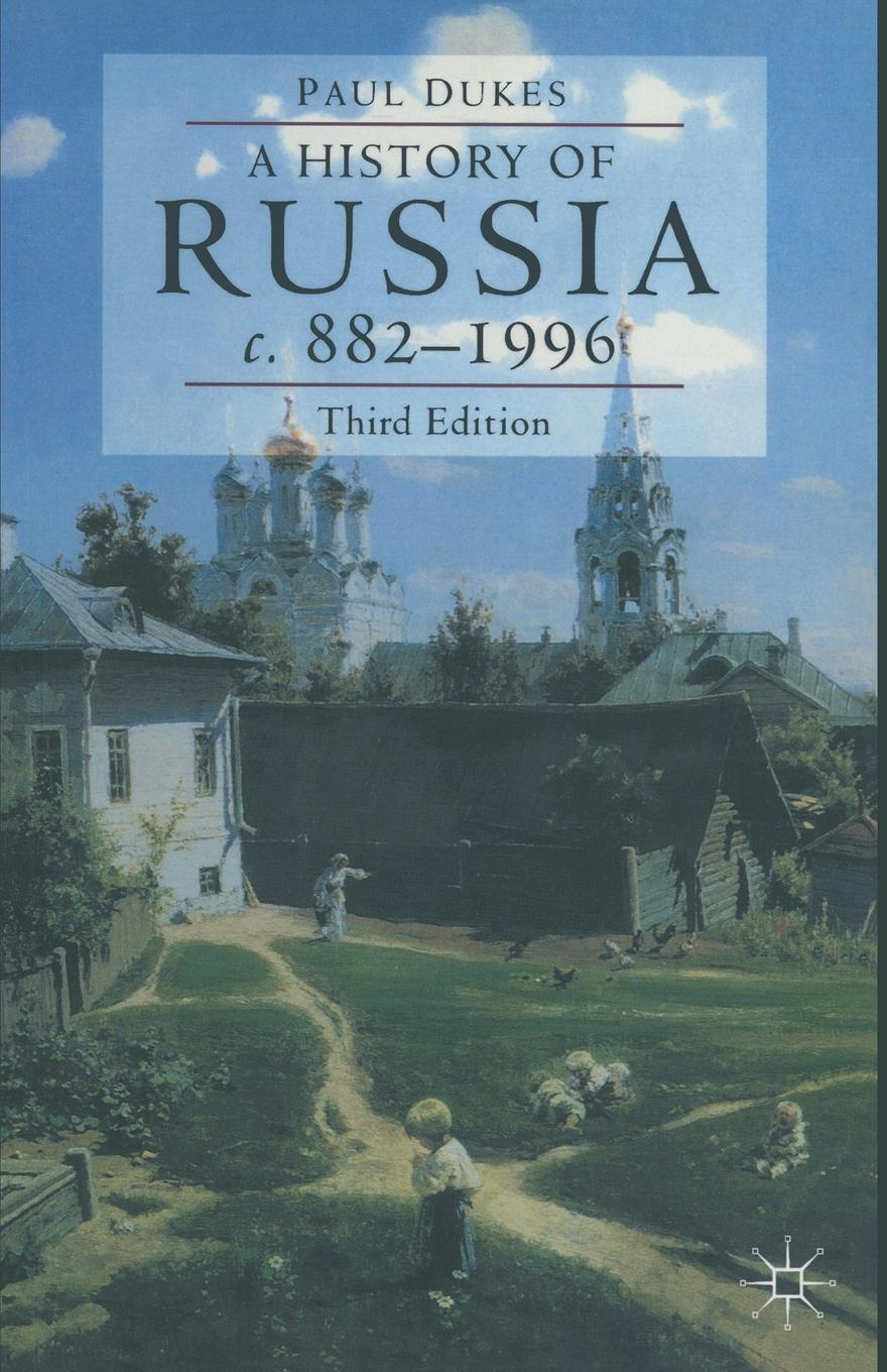 A History of Russia. Medieval, Modern, Contemporary c. 882-1996. P. Dukes