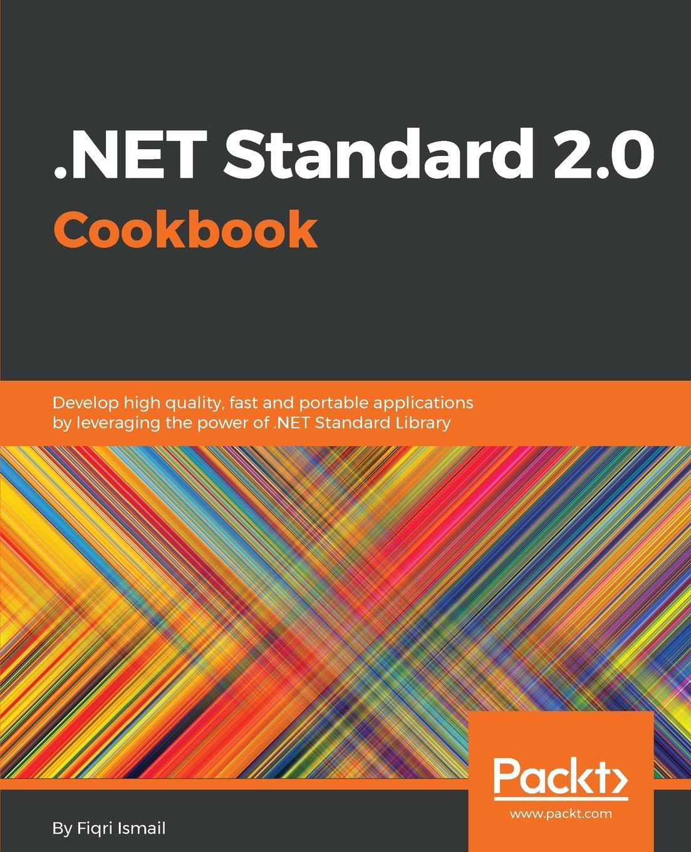Fiqri Ismail. .NET Standard 2.0 Cookbook