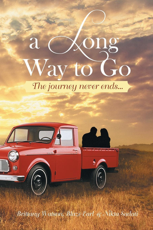 Книга A Long Way to Go. The Journey Never Ends.... Blaze Earl Brittany Watson, Nikta Sadati, Brittany Watson