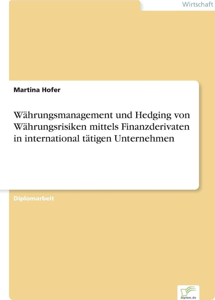 Wahrungsmanagement und Hedging von Wahrungsrisiken mittels Finanzderivaten in international tatigen Unternehmen