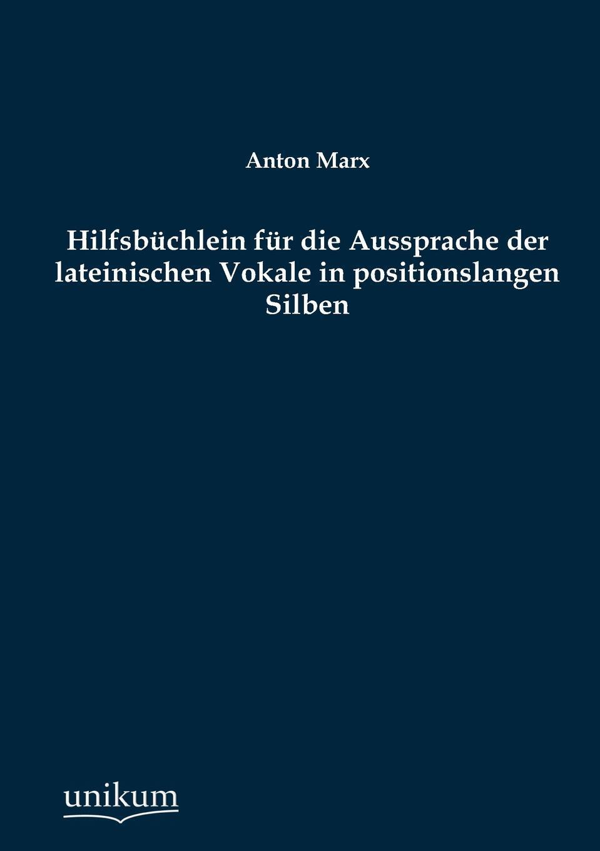 Hilfsb Chlein Fur Die Aussprache Der Lateinischen Vokale in Positionslangen Silben. Anton Marx