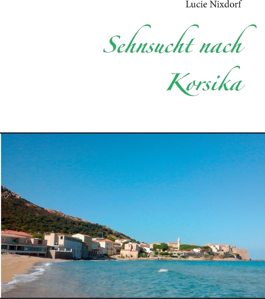 Sehnsucht nach Korsika. Lucie Nixdorf