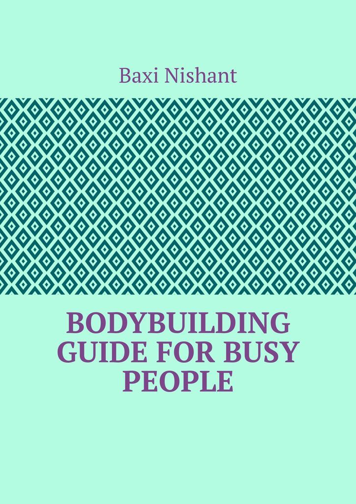 Bodybuilding Guide For Busy  ...