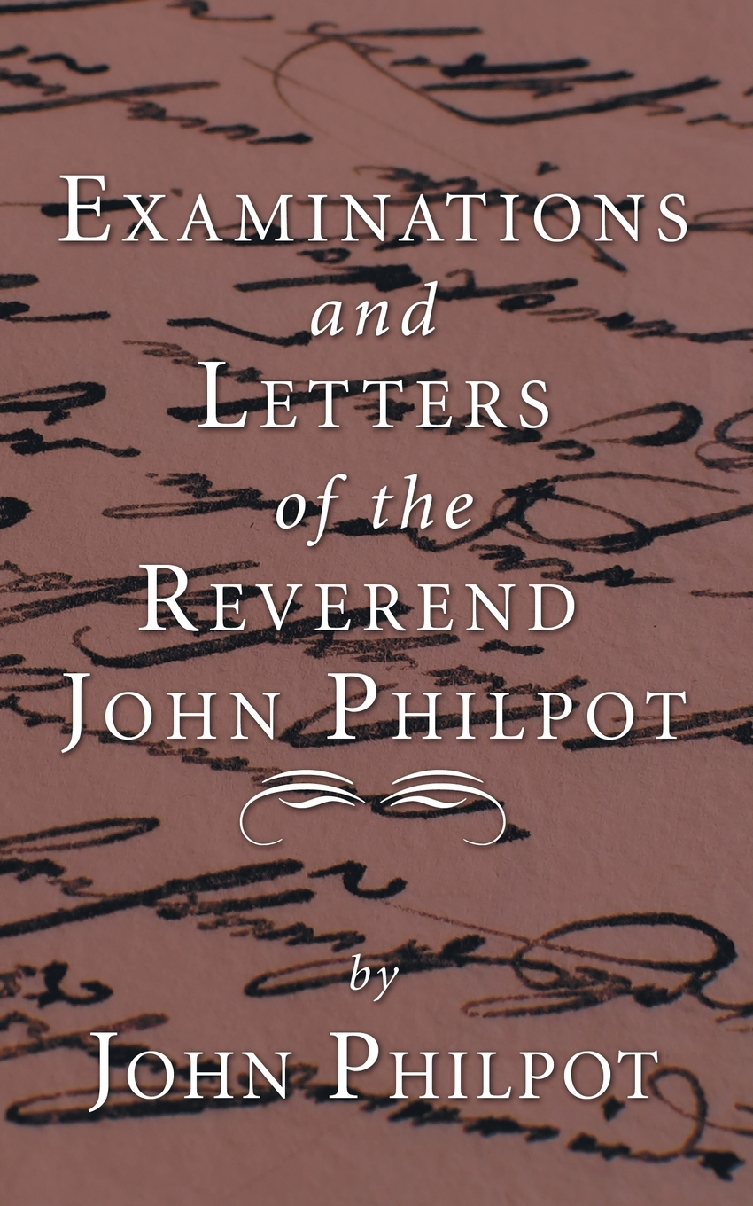 John Philpot Examinations and Letters of the Rev. John Philpot who was henry viii