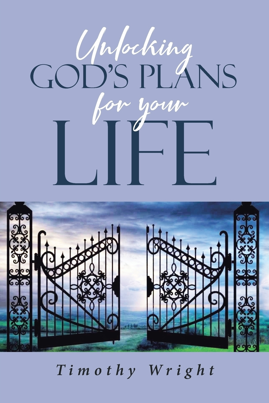 Unlocking God`s Plans for Your Life. Timothy Wright
