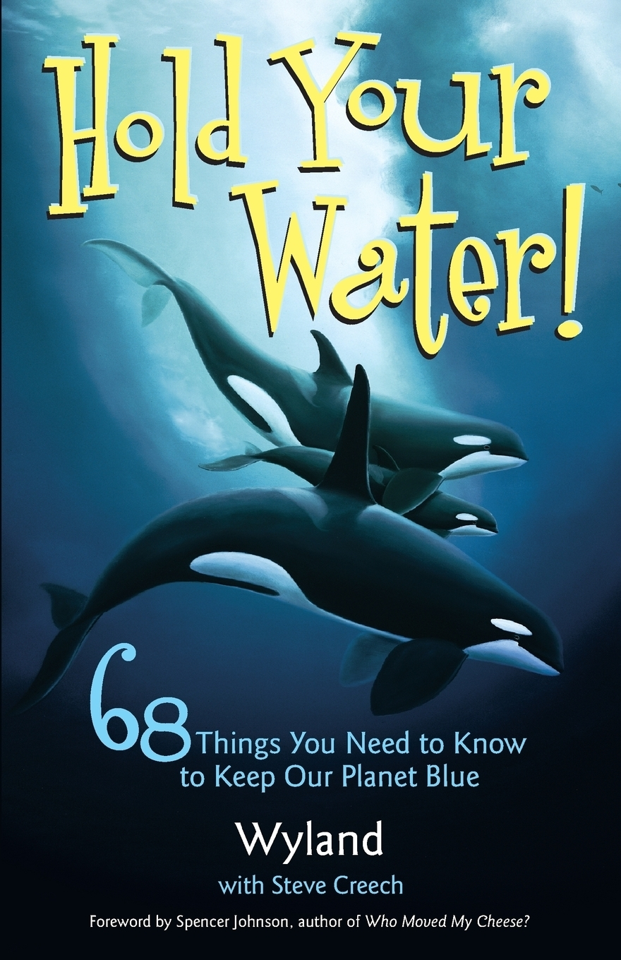 Wyland, Steve Creech, Wyland Foundation Hold Your Water. 68 Things You Need to Know to Keep Our Planet Blue цена