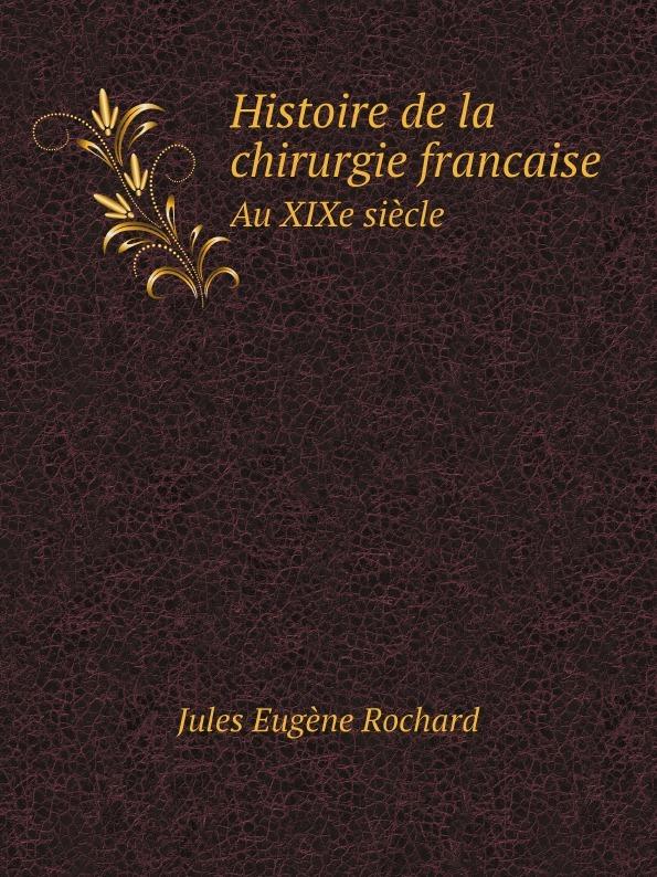 Jules Eugène Rochard Histoire de la chirurgie francaise au XIXe siecle eugène lefêvre histoire de l intervention francaise au mexique french edition