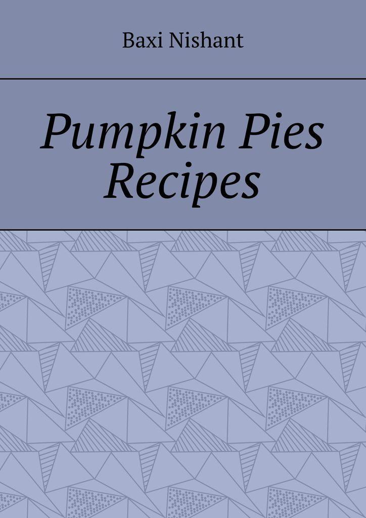 Baxi Nishant Pumpkin Pies Recipes pie school