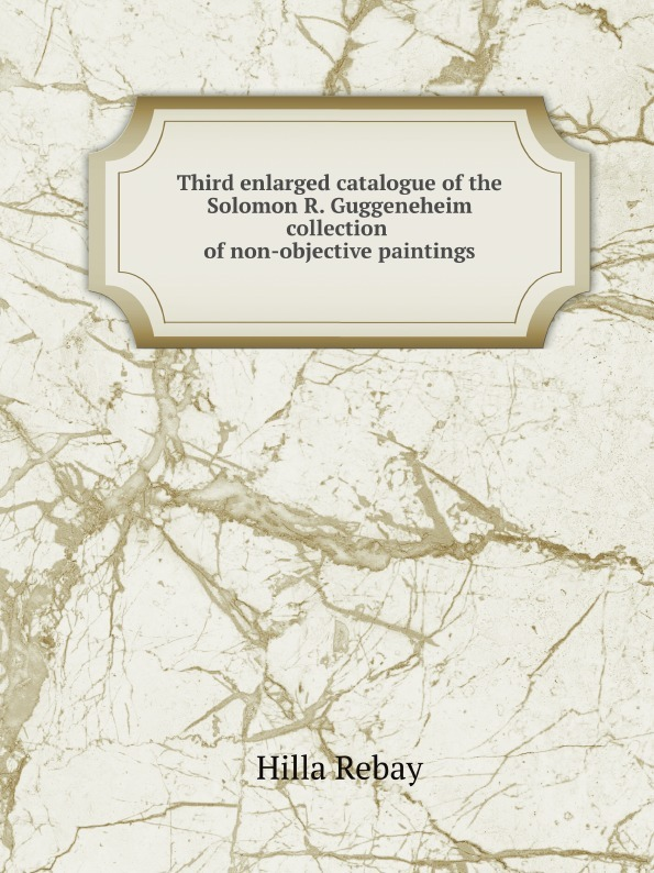Hilla Rebay Third enlarged catalogue of the Solomon R. Guggeneheim collection of non-objective paintings hilla